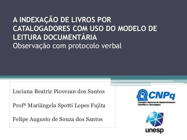 A INDEXAÇÃO DE LIVROS POR CATALOGADORES COM USO DO MODELO DE LEITURA DOCUMENTÁRIA Observação com protocolo verbal Luciana ...
