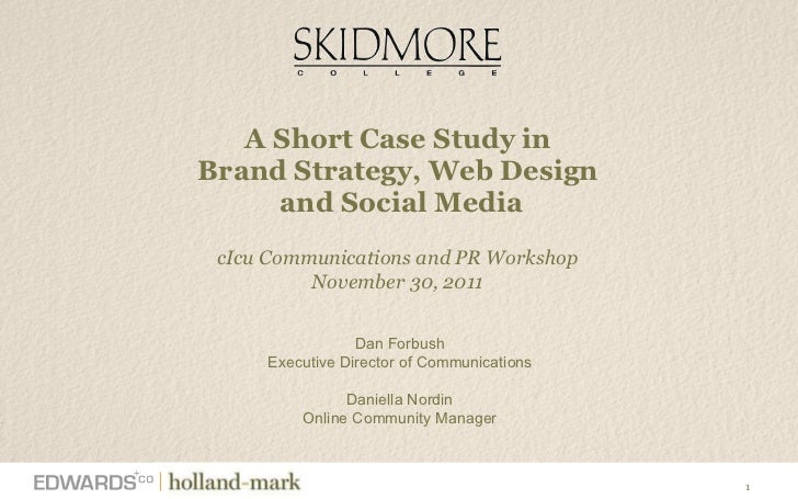 A Short Case Study in  Brand Strategy, Web Design  and Social Media cIcu Communications and PR Workshop November 30, 2011 ...