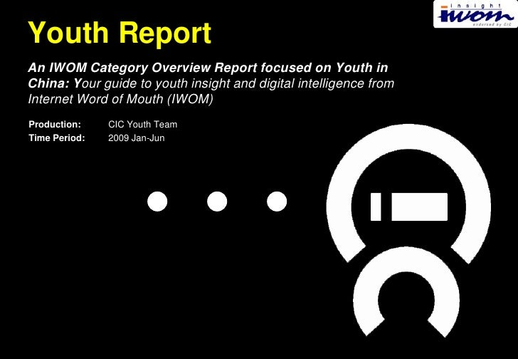 Youth Report An IWOM Category Overview Report focused on Youth in China: Your guide to youth insight and digital intellige...