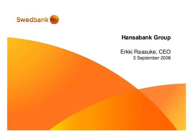 Hansabank Group Erkki Raasuke, CEO 3 September 2008