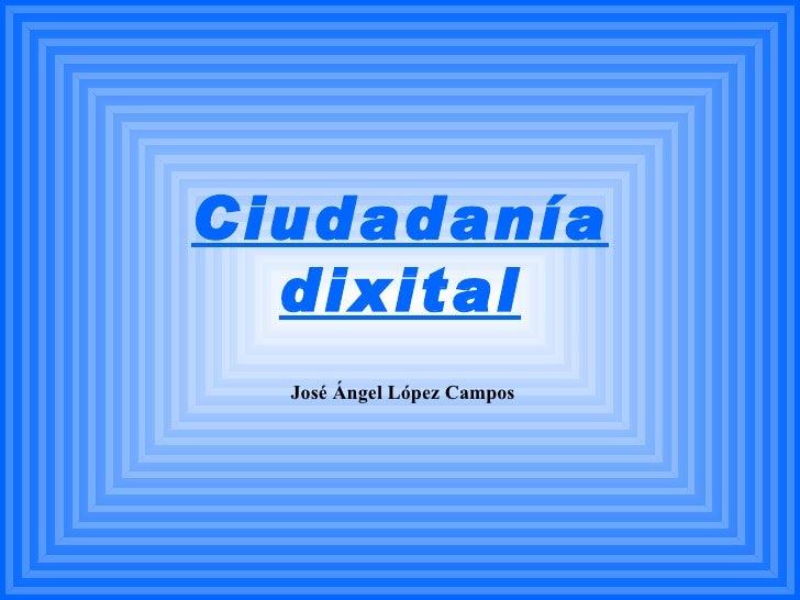 Ciudadanía dixital José Ángel López Campos