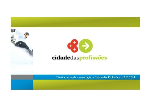 Técnica de venda e negociação - Cidade das Profissões   12.02.2014