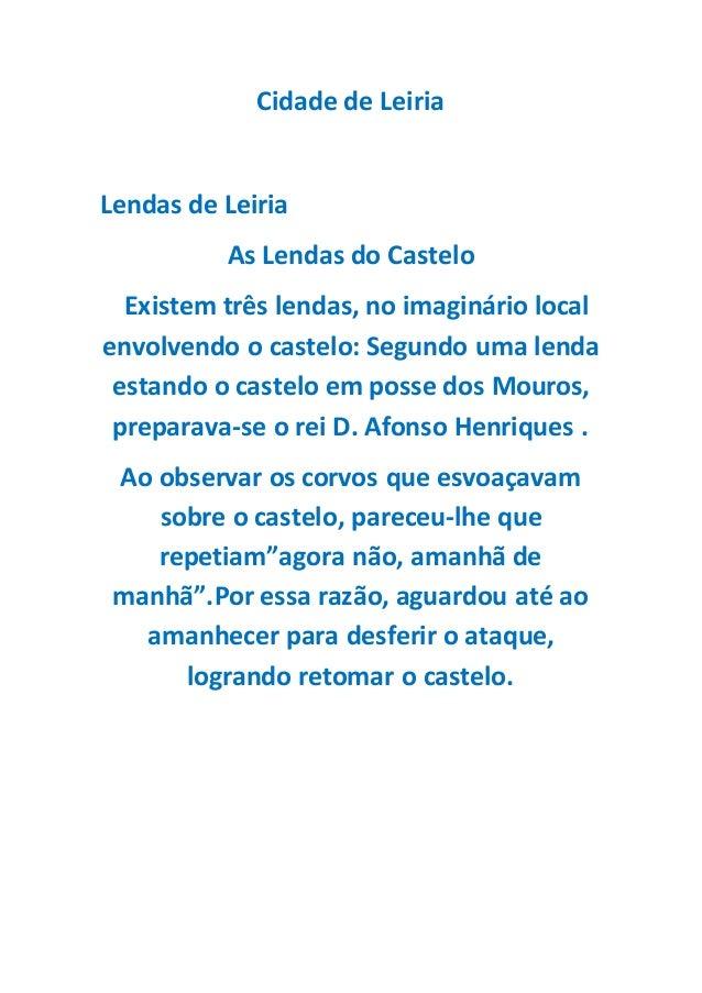 Cidade de Leiria Lendas de Leiria As Lendas do Castelo Existem três lendas, no imaginário local envolvendo o castelo: Segu...