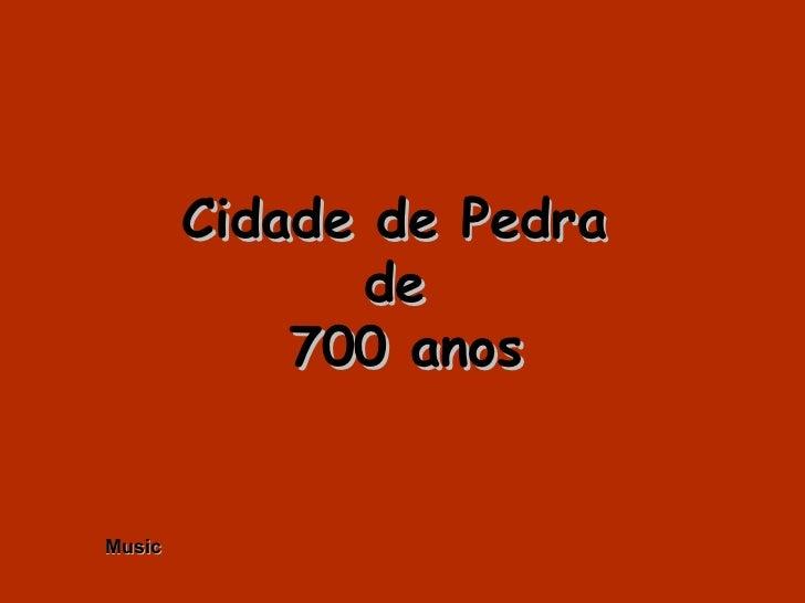 Cidade de Pedra  de  700 anos Music