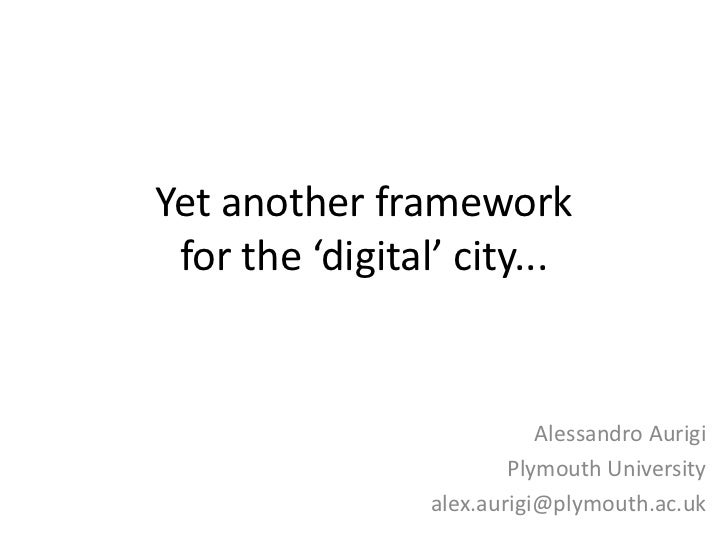 Yet another framework for the 'digital' city...                            Alessandro Aurigi                         Plymo...
