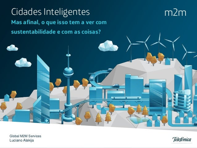 Cidades Inteligentes                   m2mMas afinal, o que isso tem a ver comsustentabilidade e com as coisas?Global M2M ...