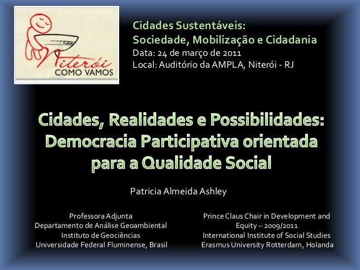 Cidades Sustentáveis: Sociedade, Mobilização e Cidadania<br />Data: 24 de março de 2011<br />Local: Auditório da AMPLA, Ni...