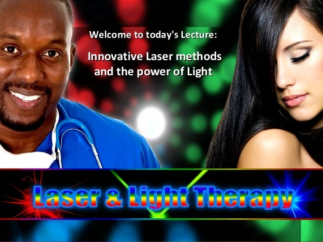 Welcome to todays Lecture:Innovative Laser methods and the power of Light