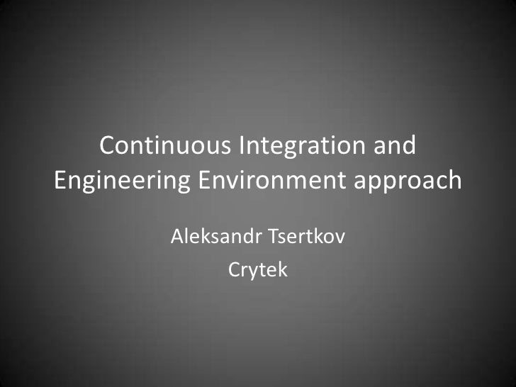 Continuous Integration and Engineering Environment approach<br />Aleksandr Tsertkov<br />