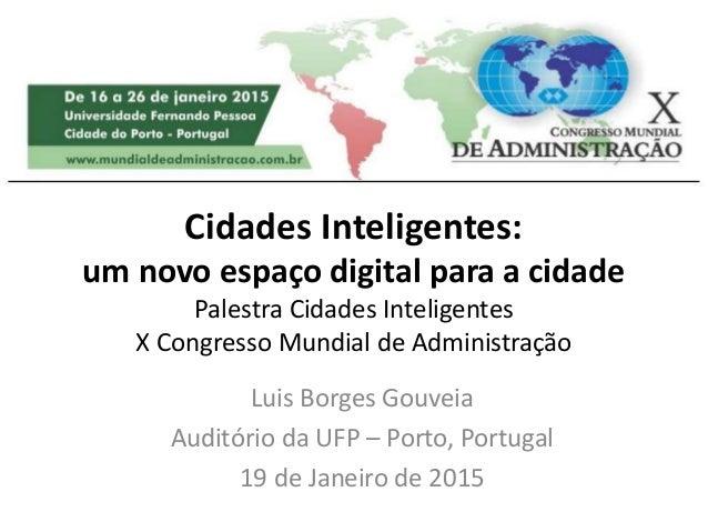 Cidades Inteligentes: um novo espaço digital para a cidade Palestra Cidades Inteligentes X Congresso Mundial de Administra...