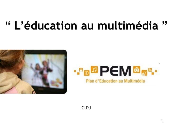 """""""   L ' éducation au multimédia  """" CIDJ"""