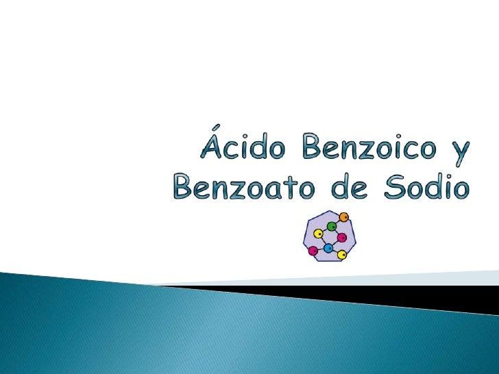 Ácido Benzoico y Benzoato de Sodio <br />