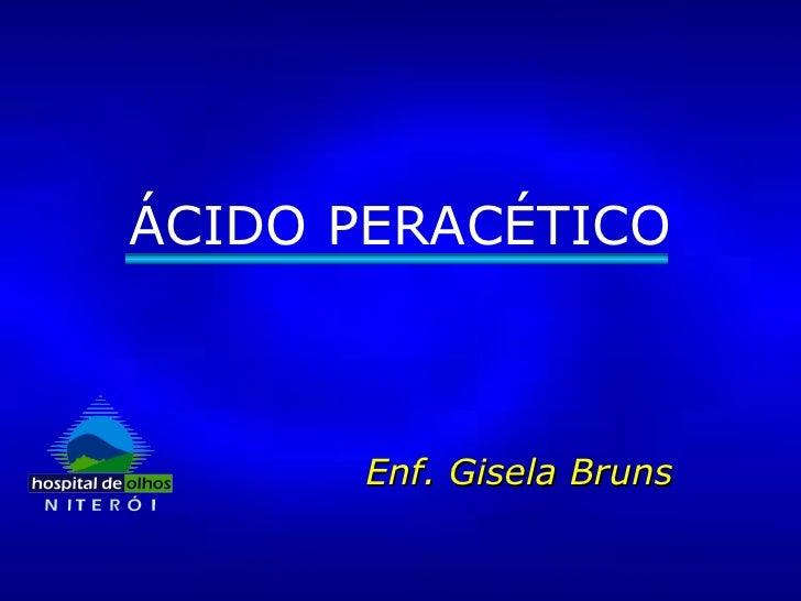 ÁCIDO PERACÉTICO Enf. Gisela Bruns