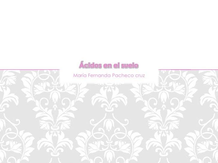 Ácidos en el sueloMaría Fernanda Pacheco cruz