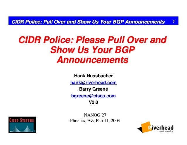 1CIDR Police: Pull Over and Show Us Your BGP AnnouncementsCIDR Police: Pull Over and Show Us Your BGP Announcements CIDR P...