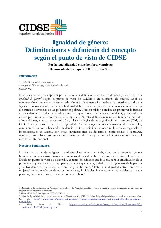 1 Delimitaciones y definición del concepto Igualdad de género: según el punto de vista de CIDSE Por la igual dignidad entr...