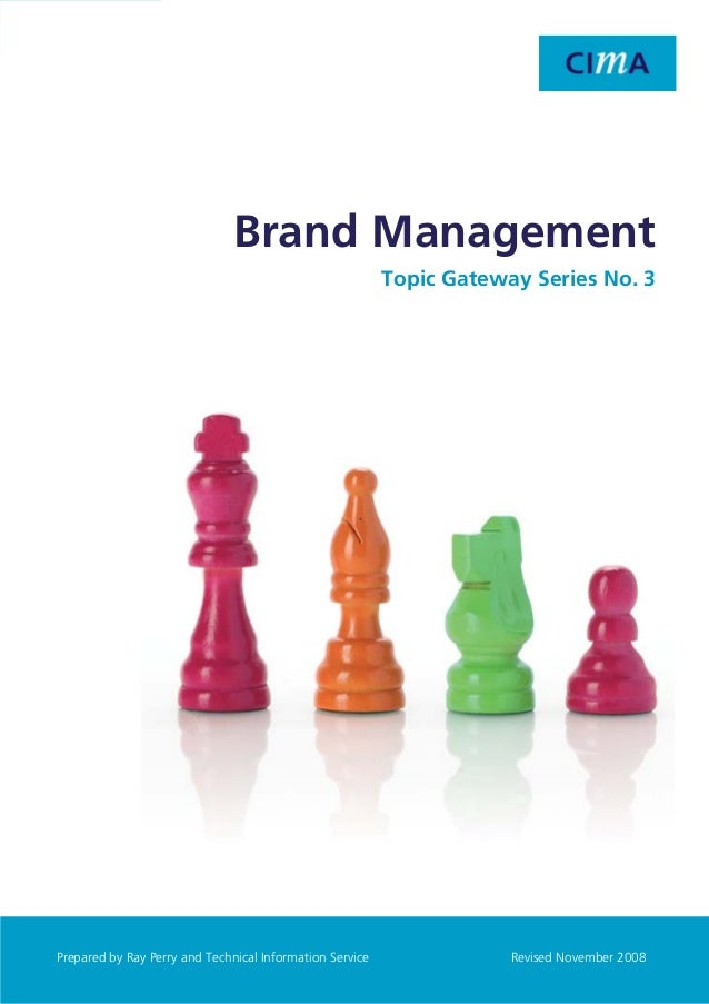 Topic Gateway Series  Brand Management  Brand Management Topic Gateway Series No. 3  1 Prepared by Ray Perry and Technical...