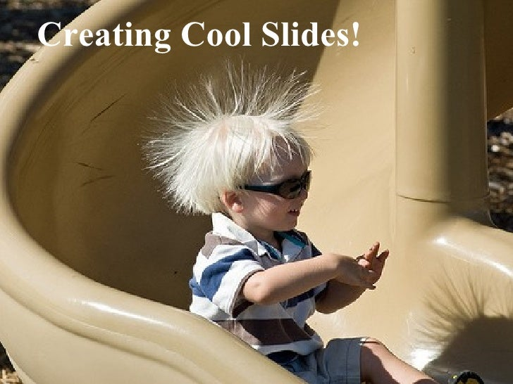 Creating Cool Slides!