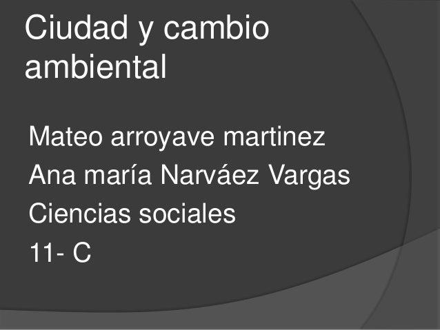 Ciudad y cambioambientalMateo arroyave martinezAna maría Narváez VargasCiencias sociales11- C