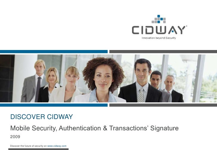 DISCOVER CIDWAY<br />Mobile Security, Authentication & Transactions' Signature<br />2009<br />