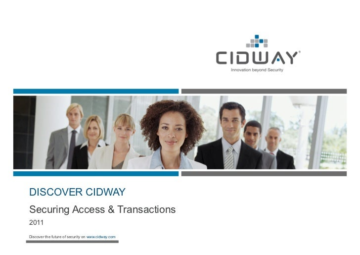DISCOVER CIDWAYSecuring Access & Transactions2011Discover the future of security on www.cidway.com