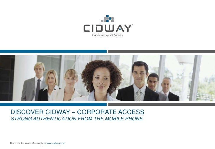 DISCOVER CIDWAY – CORPORATE ACCESS STRONG AUTHENTICATION FROM THE MOBILE PHONE    Discover the future of security onwww.ci...