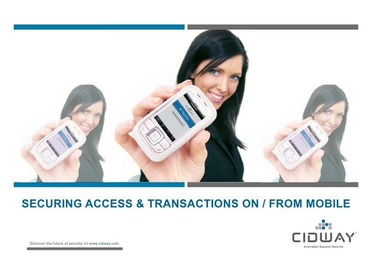 SECURING ACCESS & TRANSACTIONS ON / FROM MOBILE Discover the future of security on www.cidway.com