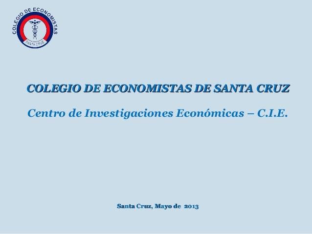 COLEGIO DE ECONOMISTAS DE SANTA CRUZCOLEGIO DE ECONOMISTAS DE SANTA CRUZCentro de Investigaciones Económicas – C.I.E.Sant...