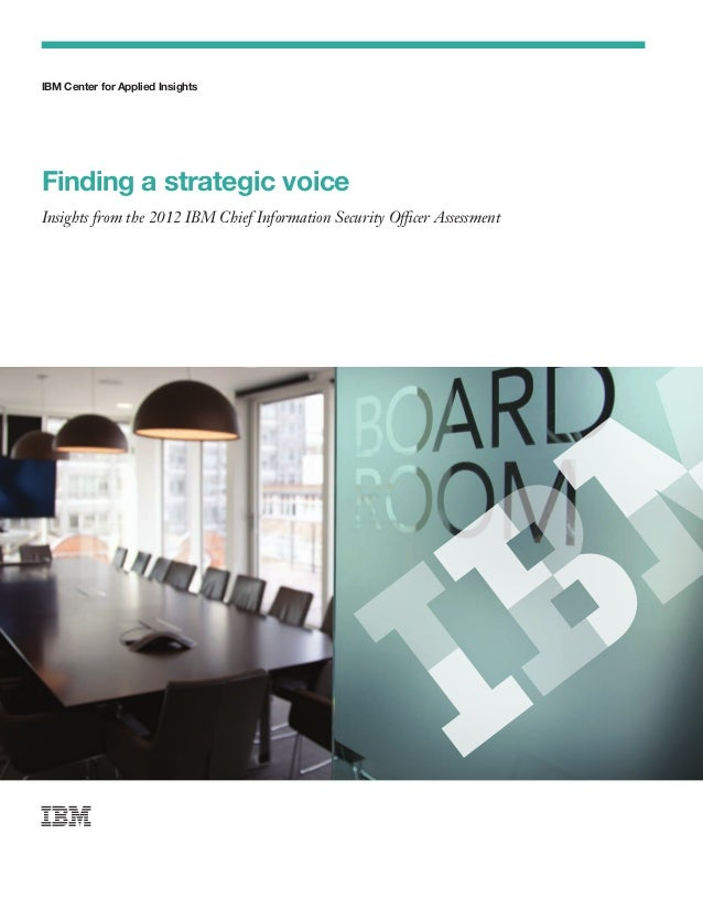IBM Center for Applied Insights	 Finding a strategic voice Insights from the 2012 IBM Chief Information Security Officer A...