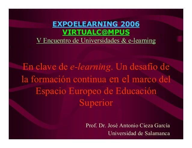 EXPOELEARNING 2006 VIRTUALC@MPUS V Encuentro de Universidades & e-learning En clave de e-learning. Un desafío de la formac...