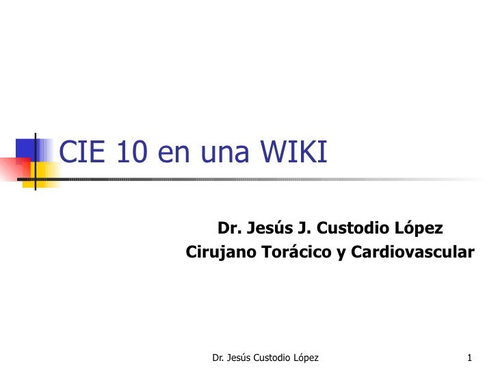 CIE 10 en una WIKI Dr. Jesús J. Custodio López Cirujano Torácico y Cardiovascular
