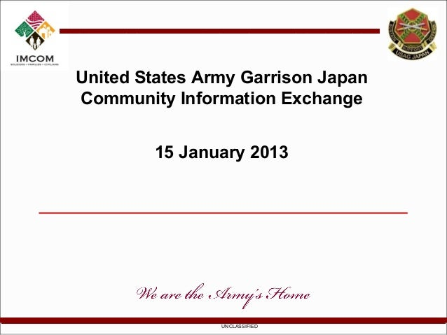 United States Army Garrison JapanCommunity Information Exchange        15 January 2013                UNCLASSIFIED