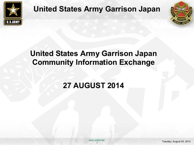 United States Army Garrison Japan  United States Army Garrison Japan  Community Information Exchange  27 AUGUST 2014  UNCL...