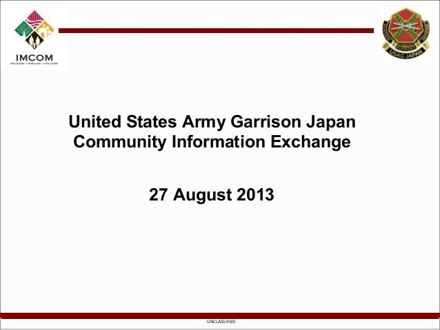 UNCLASSIFIED United States Army Garrison Japan Community Information Exchange 27 August 2013