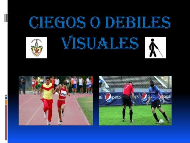 CIEGOS O DEBILES    VISUALES