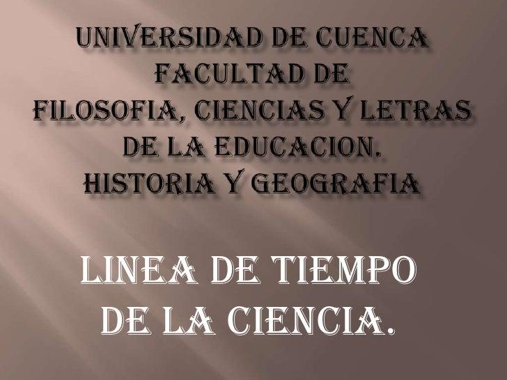 UNIVERSIDAD DE CUENCAFACULTAD DE FILOSOFIA, CIENCIAS Y LETRAS DE LA EDUCACION.HISTORIA Y GEOGRAFIA<br />LINEA DE TIEMPO DE...