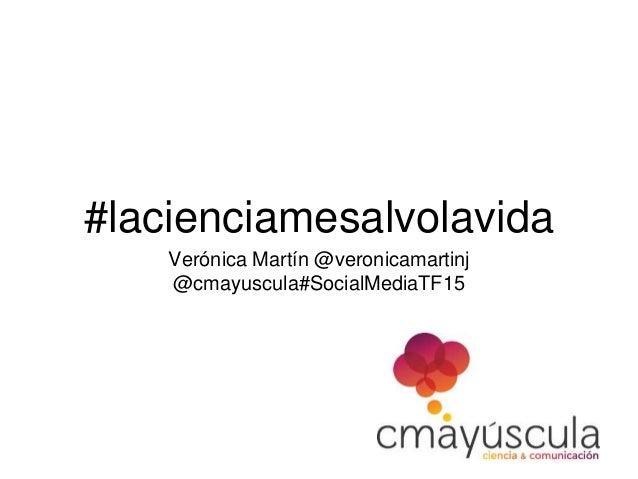 #lacienciamesalvolavida Verónica Martín @veronicamartinj @cmayuscula#SocialMediaTF15