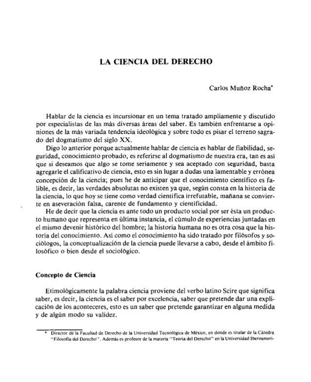 LA CIENCIA DEL DERECHO  Carlos Muñoz Rocha'  Hablar de la ciencia es incursionar en un tema tratado ampliamente y discutid...