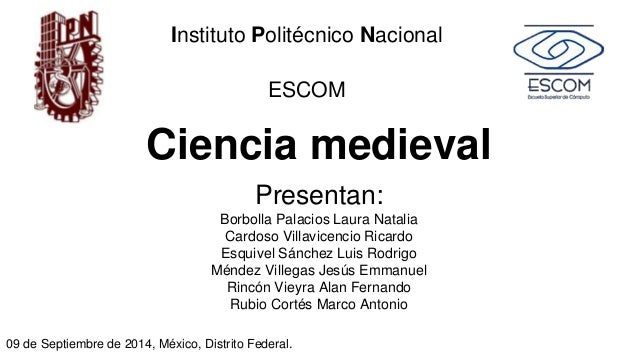 Instituto Politécnico Nacional  ESCOM  Ciencia medieval  Presentan:  Borbolla Palacios Laura Natalia  Cardoso Villavicenci...