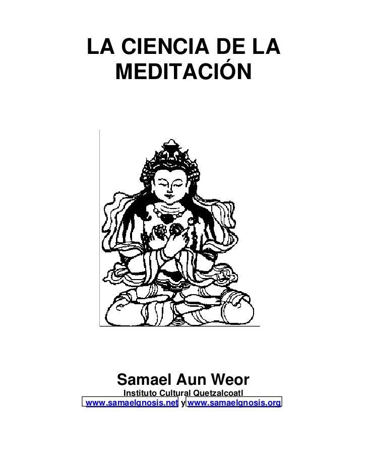 LA CIENCIA DE LA  MEDITACIÓN      Samael Aun Weor       Instituto Cultural Quetzalcoatlwww.samaelgnosis.net y www.samaelgn...