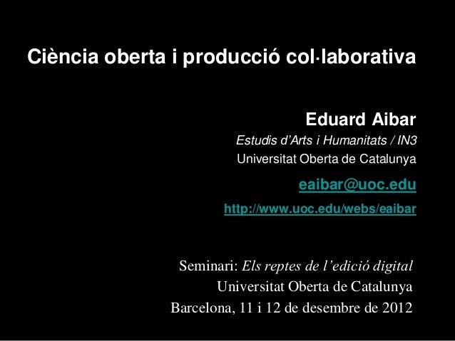 Ciència oberta i producció col·laborativa                                      Eduard Aibar                          Estud...