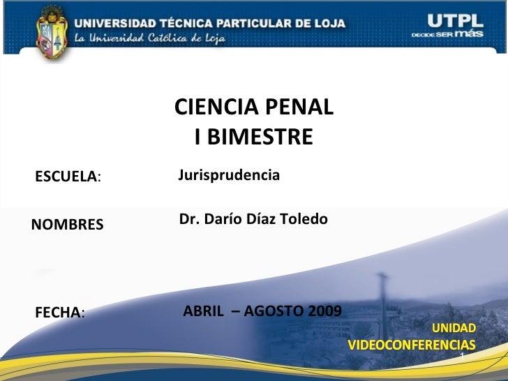 ESCUELA : NOMBRES CIENCIA PENAL I BIMESTRE FECHA : Dr. Darío Díaz Toledo ABRIL  – AGOSTO 2009 Jurisprudencia
