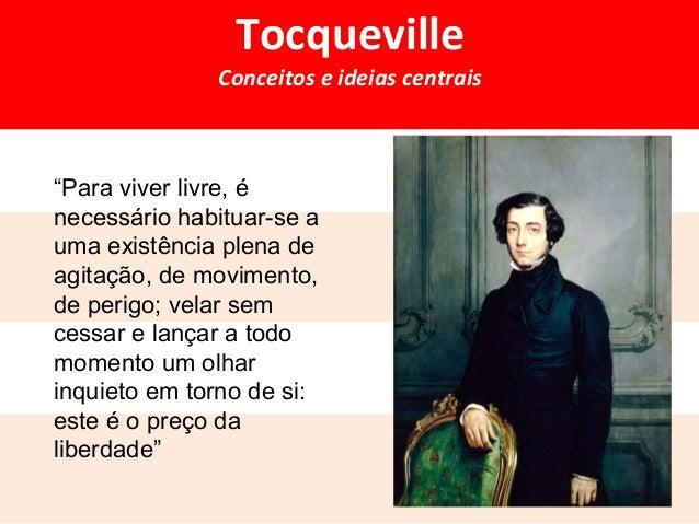 """Tocqueville  Conceitos e ideias centrais  """"Para viver livre, é  necessário habituar-se a  uma existência plena de  agitaçã..."""