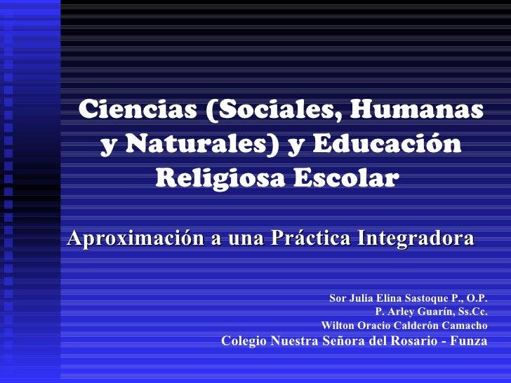 Ciencias (Sociales, Humanas  y Naturales) y Educación      Religiosa EscolarAproximación a una Práctica Integradora       ...