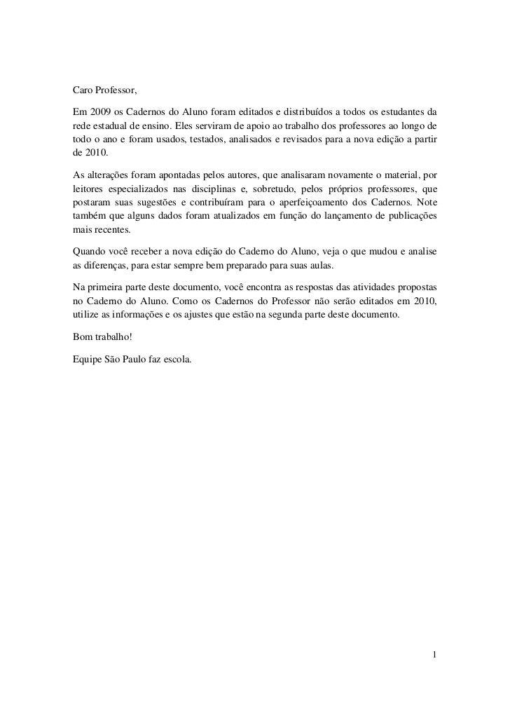 Caro Professor,  Em 2009 os Cadernos do Aluno foram editados e distribuídos a todos os estudantes da rede estadual de ensi...