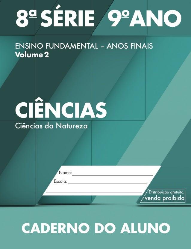 8a SÉRIE9o ANO ENSINO FUNDAMENTAL – ANOS FINAIS Volume2 CIÊNCIAS Ciências da Natureza CADERNO DO ALUNO Validade:2014–2017