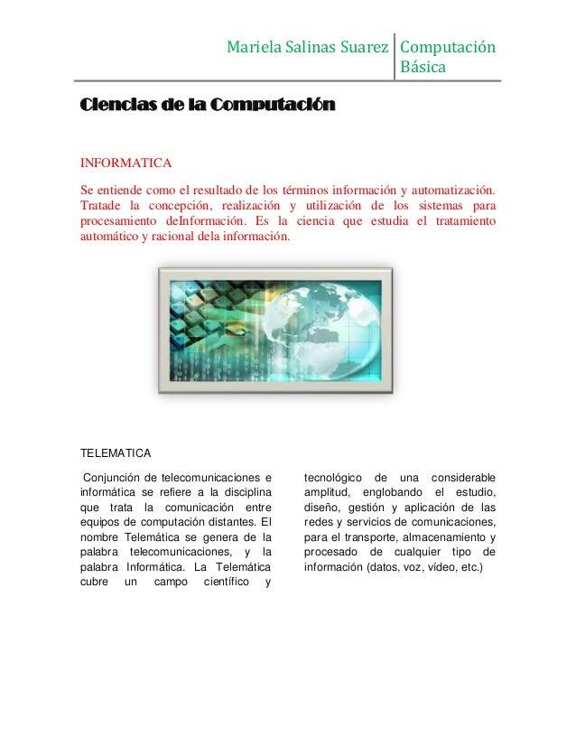 Mariela Salinas Suarez Computación Básica Ciencias de la Computación INFORMATICA Se entiende como el resultado de los térm...