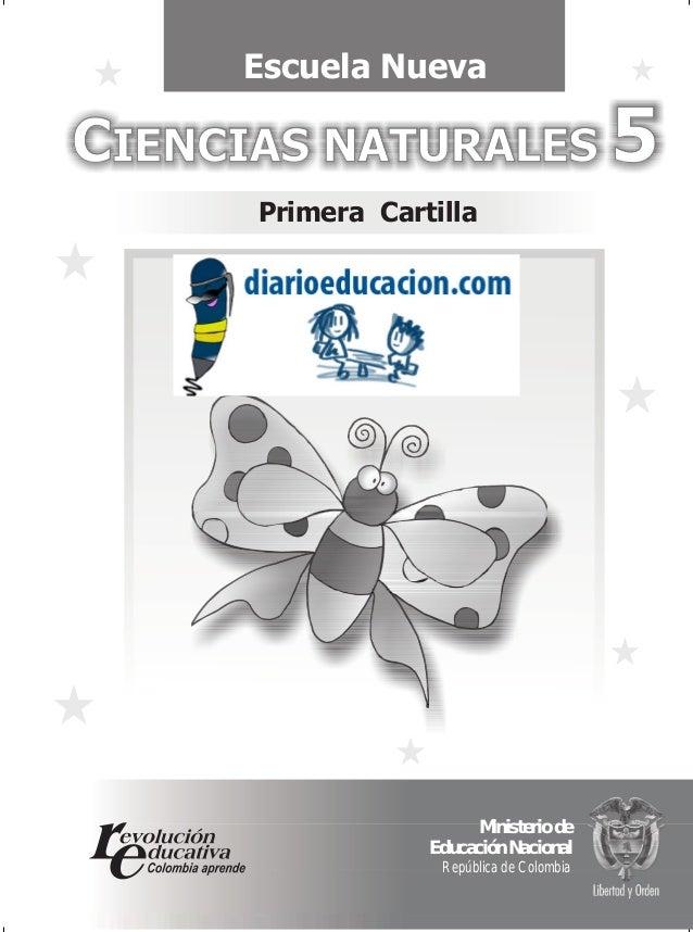 CIENCIAS NATURALES 5CIENCIAS NATURALES 5 Primera Cartilla Escuela Nueva Ministerio de Educación Nacional República de Colo...
