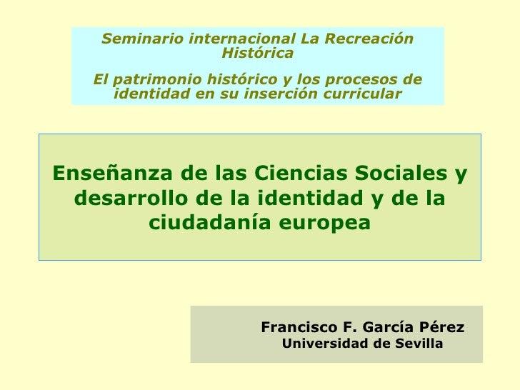 Enseñanza de las Ciencias Sociales y desarrollo de la identidad y de la ciudadanía europea Seminario internacional La Recr...