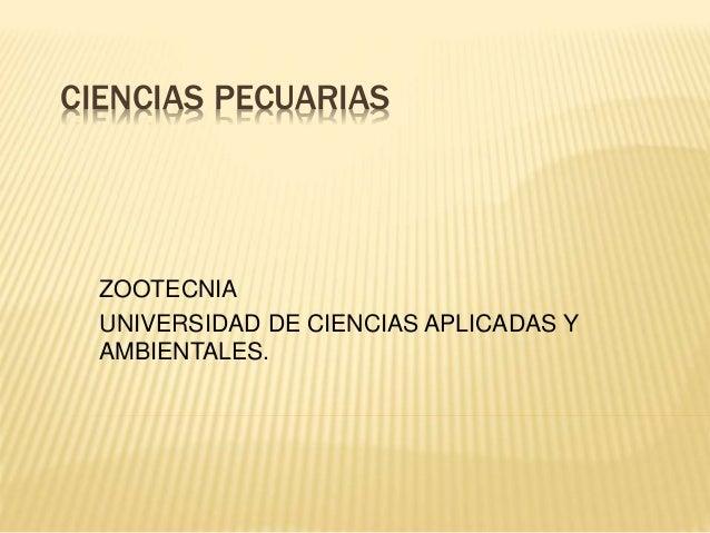 CIENCIAS PECUARIAS ZOOTECNIA UNIVERSIDAD DE CIENCIAS APLICADAS Y AMBIENTALES.